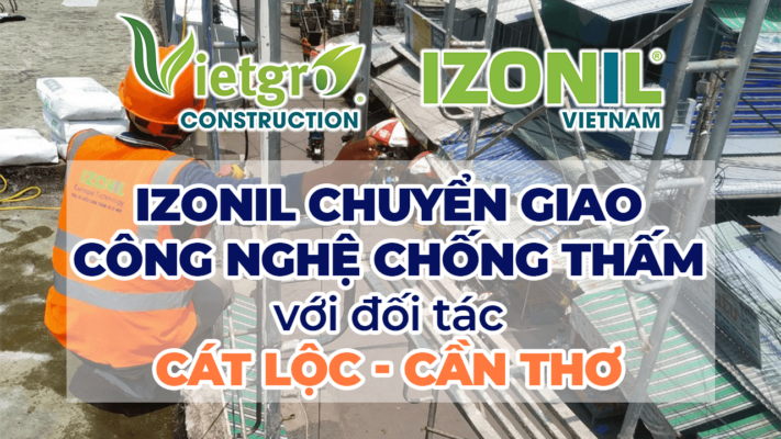 Vietrgo - IZONIL chuyển giao công nghệ chống thấm với đối tác Cát Lộc - Cần Thơ