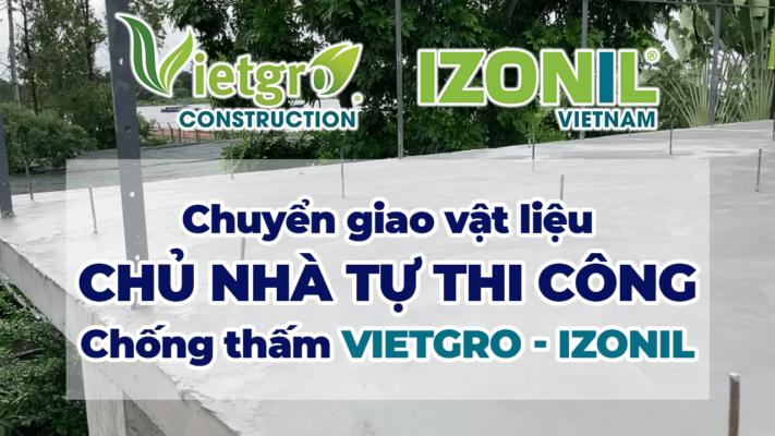 Chuyển giao vật liệu chống thấm VIETGRO IZONIL - Chủ nhà tự thi công
